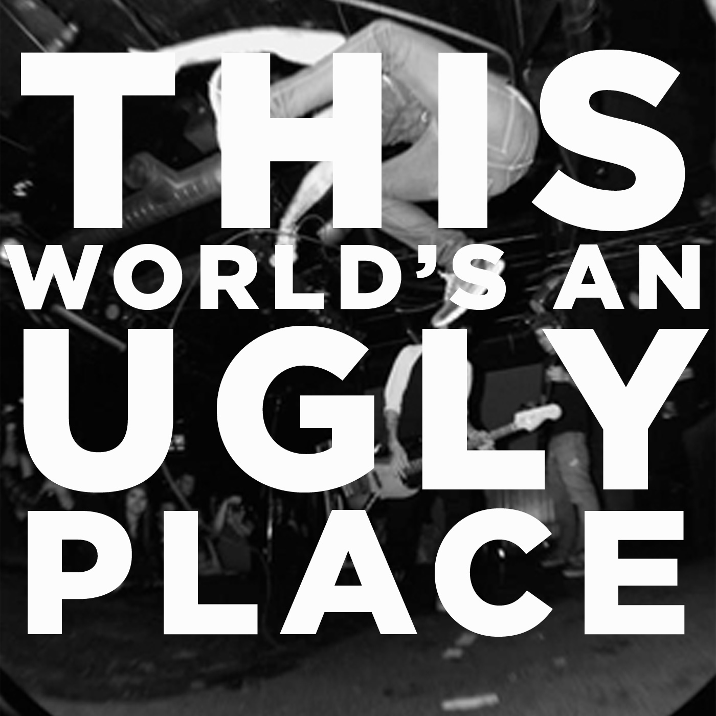 This World's An Ugly Place